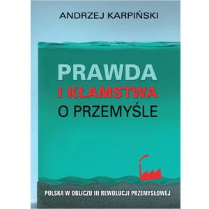 """Okładka książki """"Prawda ikłamstwa oprzemyśle"""" Andrzeja Karpińskiego"""