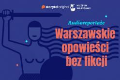 Gdybyeksponaty mogły mówić…  Zbiory Muzeum Warszawy bohaterami audioreportaży!
