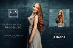 Album Joanny Sochackiej zfortepianową muzyką Grażyny Bacewicz wwytwórni DUX